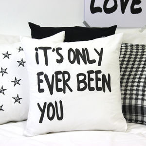 'It's Only Ever Been You' Monochrome Cushion