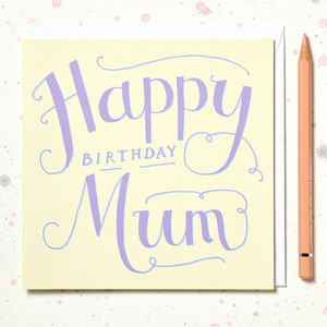 'Happy Birthday Mum' Hand Lettered Card - birthday cards