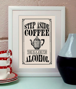 Step Aside Coffee, This Is A Job For Alcohol Art Print