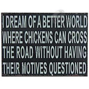 'I Dream Of A Better World…' Chicken Signs