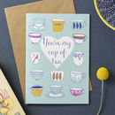 'You're My Cup Of Tea' Greetings Card
