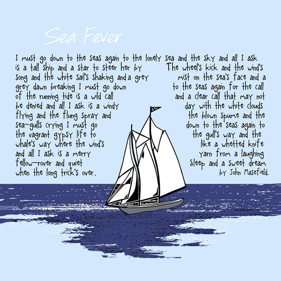 sea fever sea-fever by john masefield the poem sea-fever by john masefield, depicts a sense of urgency to return to the sea the persona hears the call of the sea and it is a must to answer the call it is an irresistible invitation to.
