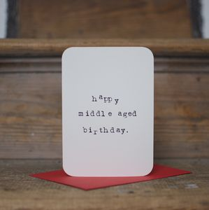 'Happy Middle Aged Birthday' Card - general birthday cards