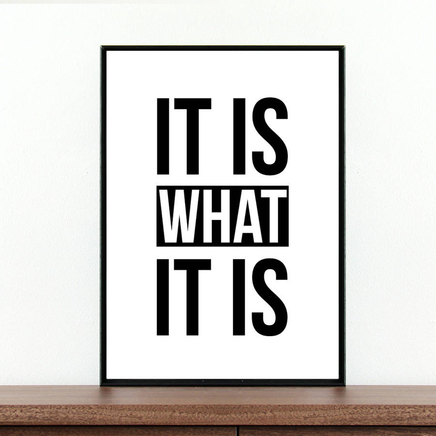 It Is What It Is Inspirational Quote Print By Coco And Dee