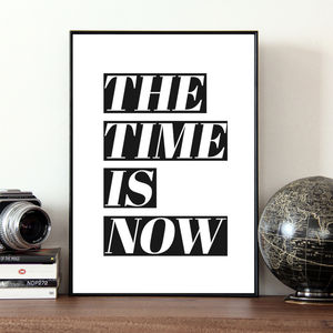 'The Time Is Now' Quote Print