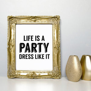 'Life Is A Party Dress Like It' Quote Print