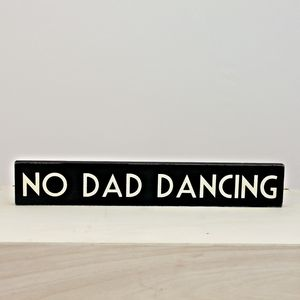 Wooden 'No Dad Dancing' Sign - whatsnew