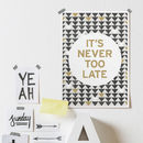 'It's Never Too Late' Print