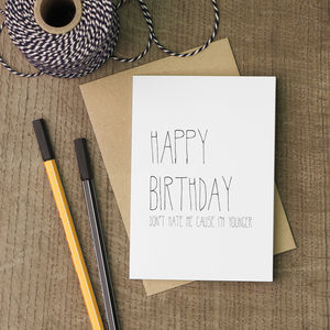 Don't Hate Me Cause I'm Younger Birthday Card - landmark birthday gifts