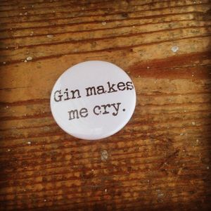'Gin Makes Me Cry' Badge