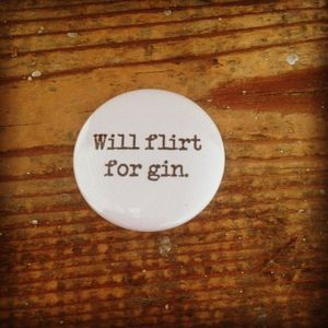 'Will Flirt For Gin' Badge - pins & brooches