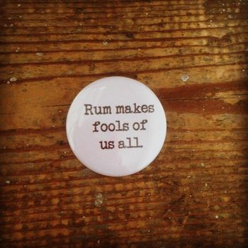 'Rum Makes Fools Of Us All' Badge