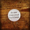 'No One Likes Your Boyfriend' Badge