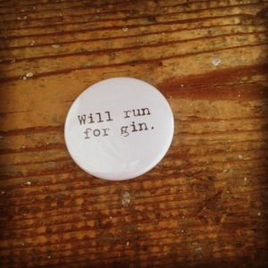 'Will Run For Gin' Badge