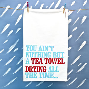 'You Ain't Nothing…' Tea Towel - kitchen