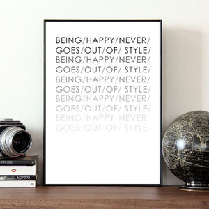 'Being Happy Never Goes Out Of Style' Quote Print