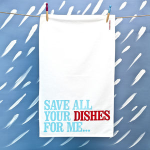 'Save All Your Dishes…' Tea Towel