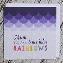 'Better Than Rainbows' Mother's Day Card