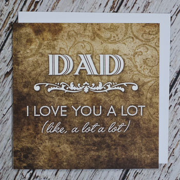 'Dad, I Love You A Lot' Card