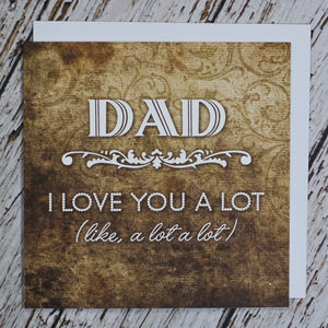 'Dad, I Love You A Lot' Card - more items added to the sale