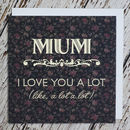 'Mum, I love you a lot' Card