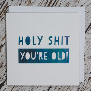 'Holy Shit You're Old!' Birthday Card
