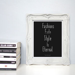 'Fashions Fade, Style Is Eternal' Quote Print