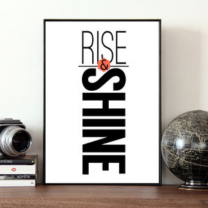 'Rise And Shine' Quote Print