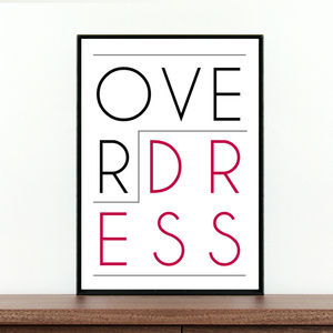'Overdress' Quote Ptint