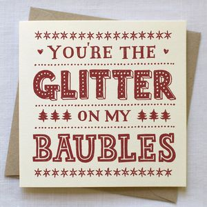 You're The Glitter On My Baubles Christmas Card - cards