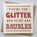 You're The Glitter On My Baubles Christmas Card
