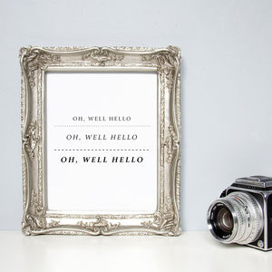 'Oh Well Hello' Quote Print