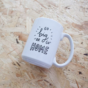 'Go Big Or Go Home' Oversized Mug - crockery & chinaware