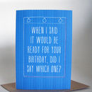'When I Said It Would Be Ready' Greeting Card