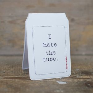 'I Hate The Tube' Travel Card Holder - passport & travel card holders