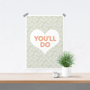 'You'll Do' Romantic Print