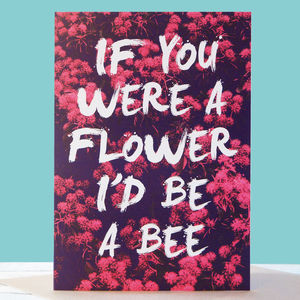 If You Were A Flower, I'd Be A Bee Card - funny cards