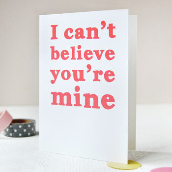 I Can't Believe You're Mine Card