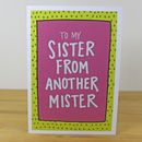 'To My Sister From Another Mister' A6 Greetings Card