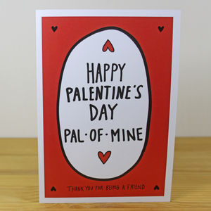 'Happy Palentine's Day Pal Of Mine' A6 Greetings Card