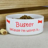 Personalised 'Because I'm Worth It' Dog Bowl - pets