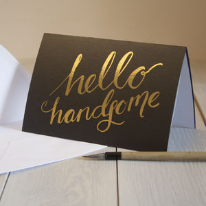 'Hello Handsome' Gold Foiled Card