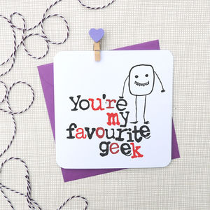 'You're My Favourite Geek Or Nerd' Funny Card