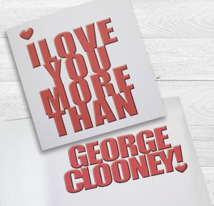 I Love You More Than George Clooney! Card - cards sent direct