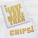 I Love You More Than Chips! Card
