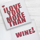 I Love You More Than Wine! Card