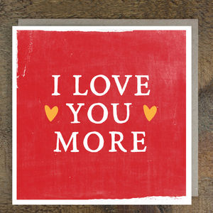 'Love You More' Card - valentine's cards