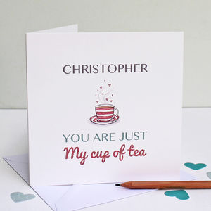 Personalised 'You Are Just My Cup Of Tea' Card - anniversary cards