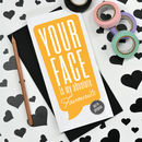 'Your Face Is My Favourite' Valentine's Card