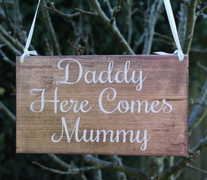 Daddy Here Comes Mummy Handmade Wooden Wedding Sign - outdoor decorations